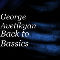 George Avetikyan - Back to Bassics