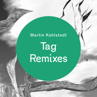 Martin Kohlstedt - Tag Remixes