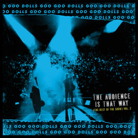 The Goo Goo Dolls - The Audience Is That Way (The Rest of the Show) (Vol. 2; Live)