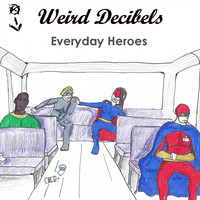 Weird Decibels - Everyday Heroes