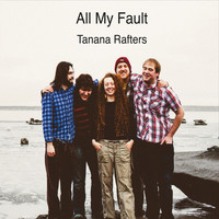 Tanana Rafters - All My Fault