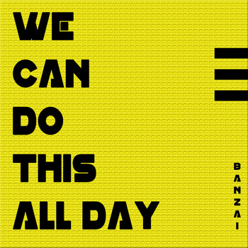Banzai - We Can Do This All Day