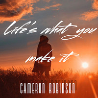 Cameron Robinson - Life's What You Make It
