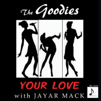 The Goodies - Your Love (feat. Jayar Mack)