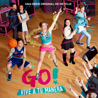Various Artists - Go! Vive A Tu Manera (Soundtrack from the Netflix Original Series)