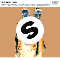 We Are Loud - Can't Help Myself (feat. Deb's Daughter) (Club Mix [Explicit])