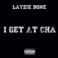 Layzie Bone - I Get at Cha (Explicit)