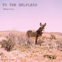 To The Helpless - Imbecile