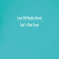Lost FM Radio Band - Let's Get Lost