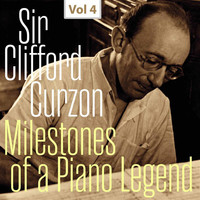 Clifford Curzon - Milestones of a Piano Legend: Sir Clifford Curzon, Vol. 4