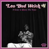 Leo Bud Welch - I Come to Praise His Name