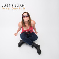 Just Jillian - What Day Is It