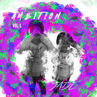 Jade - Ambition Vol. 1 (Explicit)