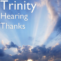 Trinity - Hearing Thanks