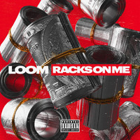 Loom - Racks on Me (Explicit)