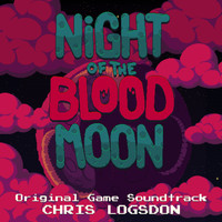 Chris Logsdon - Night of the Blood Moon (Original Game Soundtrack)