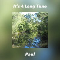 Paul - It's A Long Time