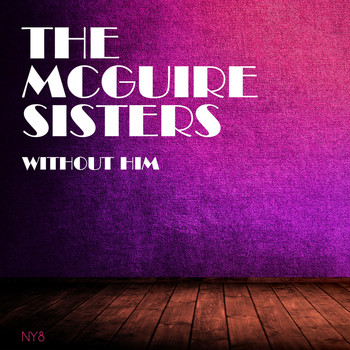 The McGuire Sisters - Without Him