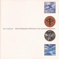 Air Liquide - The Increased Difficulty Of Concentration, Part 1.2