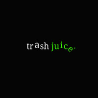trash juice. - trash juice.