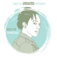 Shinedoe - Best Of Intacto Presents: Best Of Shinedoe