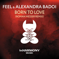 Feel & Alexandra Badoi - Born To Love (Roman Messer Remix)