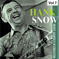 Hank Snow - Hank Snow: Milestones of a Country Legend, Vol. 7