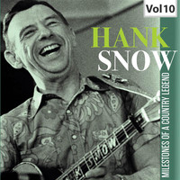 Hank Snow - Hank Snow: Milestones of a Country Legend, Vol. 10
