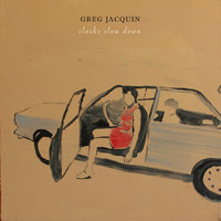 Greg Jacquin - Clocks Slow Down