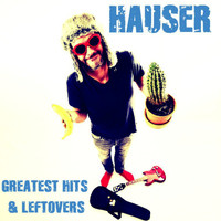Hauser - Greatest Hits & Leftovers