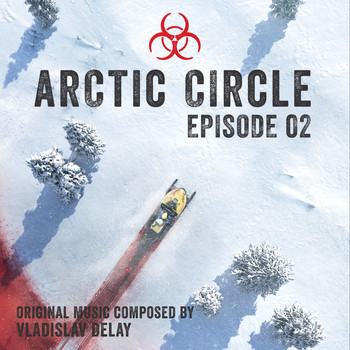 Vladislav Delay - Arctic Circle Episode 2 (Music from the Original Tv Series)