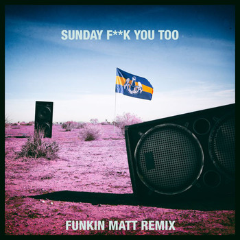 Dada Life - Sunday Fuck You Too (Funkin Matt Remix [Explicit])