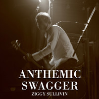 Ziggy Sullivin - Anthemic Swagger