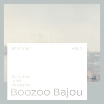 Boozoo Bajou - Shimmer, Vol. 2 - Selected and Mixed by Boozoo Bajou