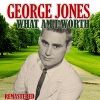 George Jones - What Am I Worth (Remastered)
