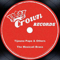 The Mexicali Brass - Tijuana Papa & Others