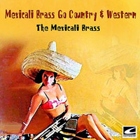 The Mexicali Brass - Mexicali Brass Go Country & Western