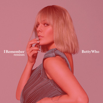 Betty Who - I Remember (Remixes)