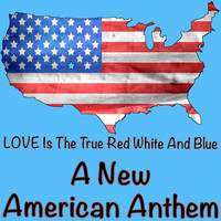 Love.....the new crave - Love Is the True Red White and Blue (A New American Anthem)