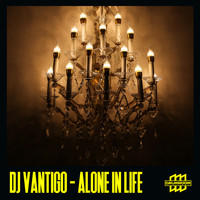 DJ Vantigo - Alone in Life