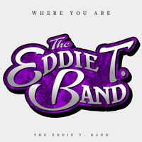 The Eddie T. Band - Where You Are
