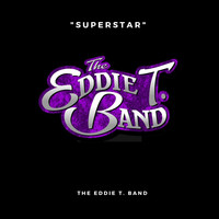 The Eddie T. Band - Superstar