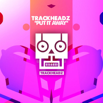 Trackheadz - Put It Away