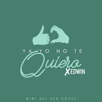 Mini del Pen House - Ya Yo No Te Quiero (Remix) [feat. Edwin] (Explicit)