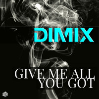Dimix - Give Me All You Got