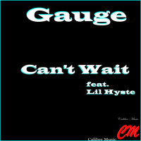 Gauge - Can't Wait (feat. Lil' Hyste) (Explicit)