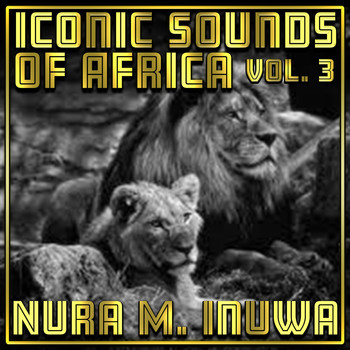 Nura M. Inuwa - Iconic Sounds Of Africa Vol, 3