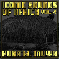 Nura M. Inuwa - Iconic Sounds Of Africa Vol, 4