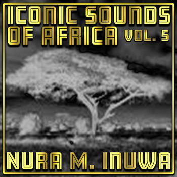 Nura M. Inuwa - Iconic Sounds Of Africa Vol, 5