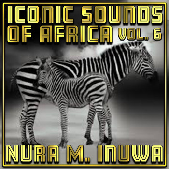 Nura M. Inuwa - Iconic Sounds Of Africa Vol, 6
